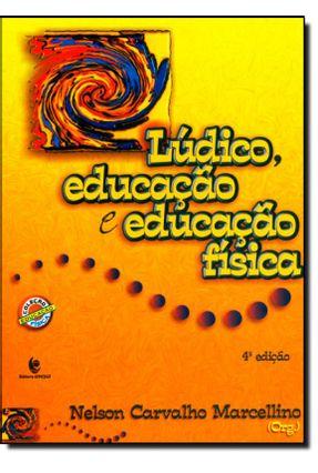 Lúdico, Educação e Educação Física - 4ª Ed. 2014 - Marcellino,Nelson Carvalho | Tagrny.org