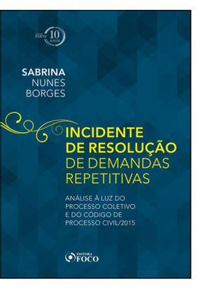 Incidente De Resolução De Demandas Repetitivas - Analise Á Luz do Mprocesso e do Codigo De Processo - Nunes Borges,Sabrina   Hoshan.org