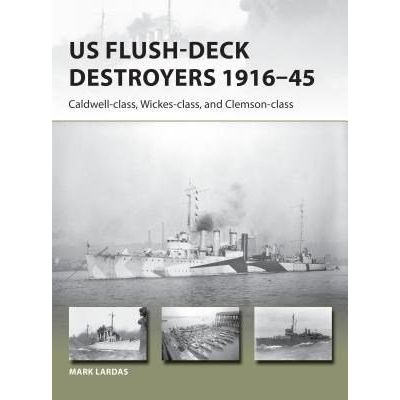 US Flush-Deck Destroyers 1916-45 - Caldwell, Wickes, And Clemson Classes
