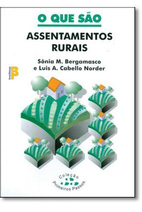 O Que São Assentamentos Rurais - Col. Primeiros Passos - Bergamasco,Sonia M.   Tagrny.org