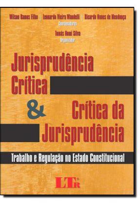 Jurisprudência Crítica e Crítica da Jurisprudência - Trabalho e Regulação No Estado Constitucional - Silva,Tomás Nomi pdf epub
