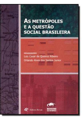 As Metrópoles e a Questão Social Brasileira - Santos Junior,Orlando Alves dos Ribeiro,Luiz Cesar de Queiroz | Hoshan.org
