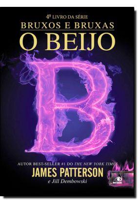 O Beijo - Série Bruxos e Bruxas - Vol. 4 - Patterson,James   Hoshan.org