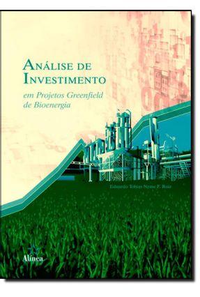 Análise de Investimento - Em Projetos Greenfield de Bioenergia - Ruiz,Eduardo Tobias Neme F. | Hoshan.org