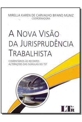 NOVA VISAO DA JURISPRUDENCIA TRABALHISTA - MIRELLA KAREN DE CARVALHO BIFANO MUNIZ | Tagrny.org