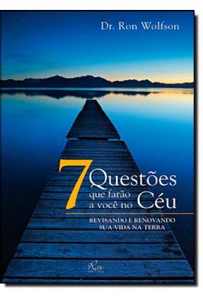 7 Questões Que Farão a Você No Céu - Revisando e Renovando Sua Vida Na Terra - Wolfson, Ron pdf epub