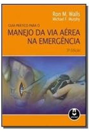 Guia Prático Para O Manejo Da Via Aérea Na Emergência - Walls,Ron M. Murphy,Michael F. pdf epub