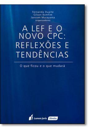 A Lef e o Novo CPC - Reflexões e Tendências - Duarte,Fernanda Murayama,Janssen Bomfim,Gilson   Hoshan.org