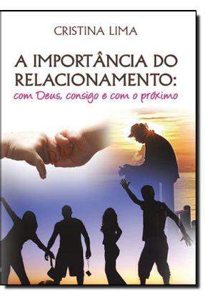 A Importância do Relacionamento - Com Deus, Consigo e Com o Próximo - Lima,Cristina pdf epub