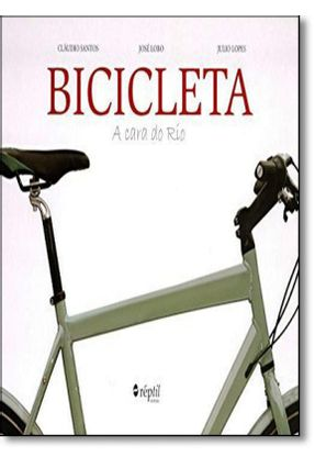 Bicicleta, a Cara do Rio - Lopes,Julio pdf epub