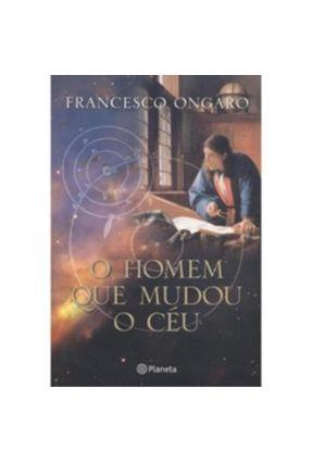 O Homem que Mudou o Céu - Ongaro,Francesco | Hoshan.org