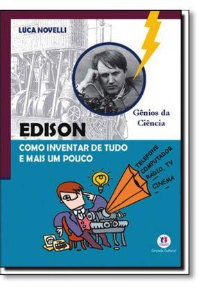 Edison -  Como Inventar de Tudo e Mais um Pouco - Col. Gênios da Ciência - Novelli,Luca pdf epub