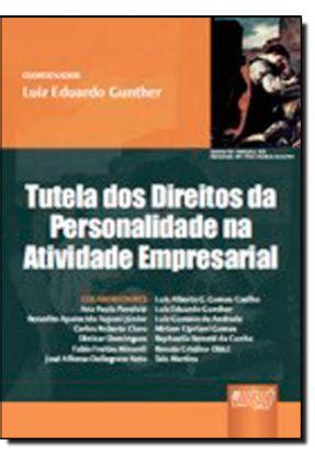 Tutela dos Direitos da Personalidade na Atividade Empresarial - Gunther,Luiz Eduardo | Hoshan.org