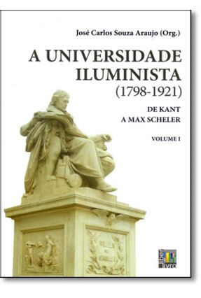 A Universidade Iluminista - 1798-1921 - de Kant a Max Scheler - Vol. 1 - Araujo,José Carlos Souza | Hoshan.org
