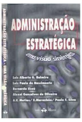 Administracao Estrategica - Uma Visao Sinergi - Belmiro,Luiz Alberto G. | Nisrs.org