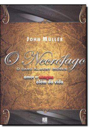 O  Necrófago - o Caso Albert Moses - Amor e Sangue Além da Vida - Müller,John | Tagrny.org