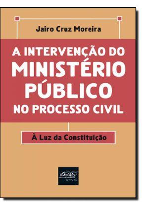 A Intervenção do Ministério Público no Processo Civil - Moreira,Jairo Cruz | Hoshan.org