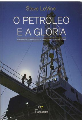 O Petroléo e a Glória - Lavine,Steven D. | Tagrny.org