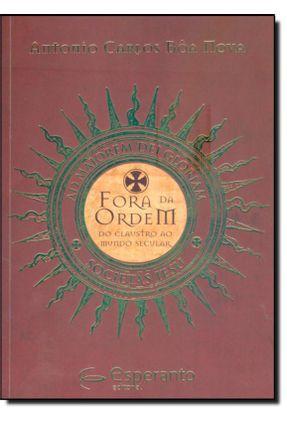 Fora da Ordem - do Claustro ao Mundo Secular - Bôa Nova,Antonio Carlos   Tagrny.org