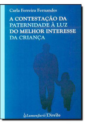 A Contestação da Paternidade À Luz do Melhor Interesse da Criança - Fernandes,Carla Ferreira pdf epub