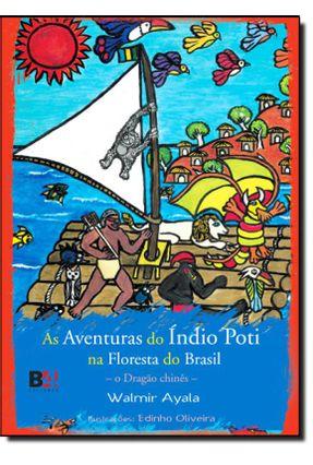 As Aventuras do Índio Poti na Floresta do Brasil - o Dragão Chinês - Ayala,Walmir pdf epub