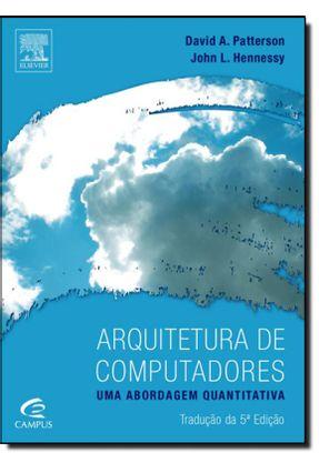 Arquitetura de Computadores - Uma Abordagem Quantitativa - 5ª Ed. 2014 - Hennessy,John L. Patterson,David A.   Tagrny.org