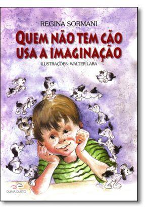 Quem Não Tem Cão Usa A Imaginação - Sormani,Regina pdf epub