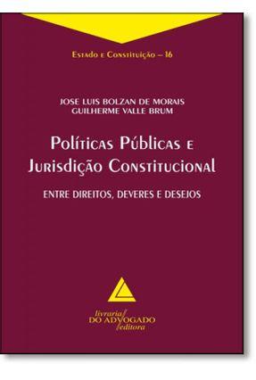 Políticas Públicas e Jurisdição Constitucional - Col. Estado e Constituição 16 - Morais,Jose Luis Bolzan de Brum,Guilherme Valle   Hoshan.org