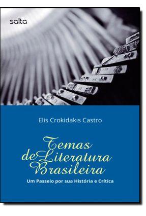 Temas de Literatura Brasileira - Um Passeio Por Sua História e Crítica - Castro ,Elis Crokidakis | Tagrny.org