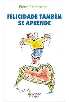 Felicidade Também Se Aprende - Pradervand,Pierre   Hoshan.org