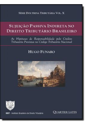 Sujeição Passiva Indireta No Direito Tributário Brasileiro - Série Doutrina Tributária - Vol. X - Funaro,Hugo | Hoshan.org