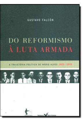 Do Reformismo À Luta Armada - A Trajetória Política de Mário Alves - Falcon,Gustavo   Hoshan.org