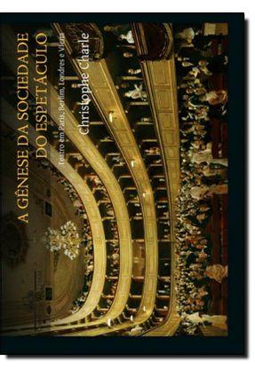 A Gênese da Sociedade do Espetáculo - Teatro Em Paris, Berlim, Londres e Viena - Charle,Christophe pdf epub