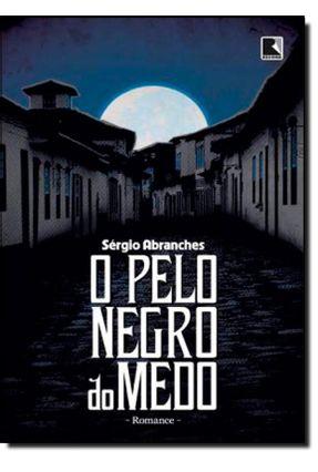 O Pelo Negro do Medo - Abranches,Sérgio   Hoshan.org