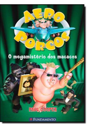 O Megamistério Dos Macacos - Col. Aeroporcos - COOPER,PAUL pdf epub