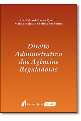 Direito Administrativo Das Agências Reguladoras - Queiroz,João Eduardo Lopes Batista Dos Santos,Márcia Walquíria   Hoshan.org