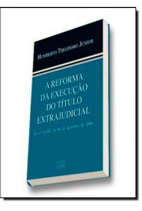 A Reforma da Execução do Título Extrajudicial - Theodoro Júnior,Humberto | Hoshan.org