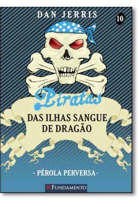 Piratas Das Ilhas Sangue de Dragao - Pérola Perversa - Vol. 10 - Jerris,Dan pdf epub