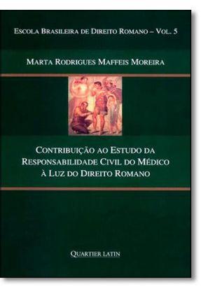 Contribuição ao Estudo da Responsabilidade Civil do Médico À Luz do Direito Romano - Moreira,Marta Rodrigues Maffeis   Hoshan.org