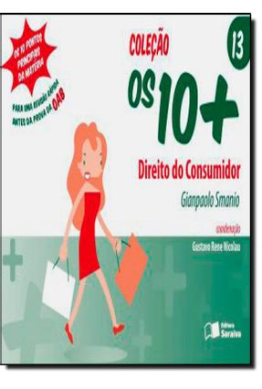Direito do Consumidor - Vol. 13 - Col. Os 10+ - Smanio,Gianpaolo | Tagrny.org