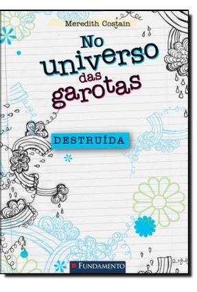 No Universo Das Garotas - Destruída - Costain,Meredith Costain,Meredith | Nisrs.org