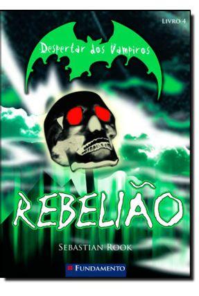 Despertar Dos Vampiros - Rebelião - Livro 4 - Rook,Sebastian   Hoshan.org