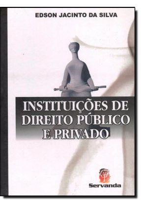 Instituições de Direito Público e Privado - Silva,Edson Jacinto da | Tagrny.org