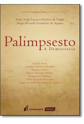 Palimpsesto - A Democracia - Ferreira da Cunha,Paulo Jorge Fonseca Aquino,Sérgio Ricardo De | Hoshan.org
