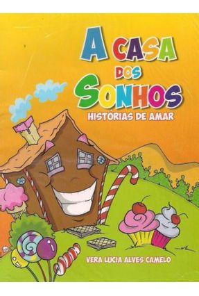 A Casa Dos Sonhos - Histórias de Amar - Alves Camelo,Vera Lúcia | Nisrs.org