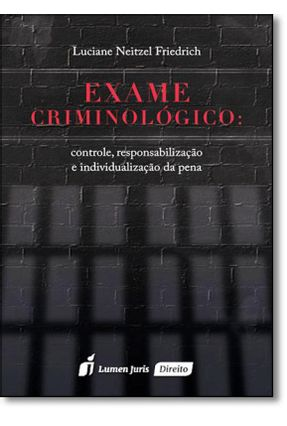 Exame Criminológico - Controle, Responsabilização e Individualização da Pena - Friedrich,Luciane Neitzel   Hoshan.org