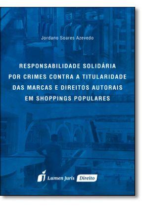 Responsabilidade Solidária Por Crimes Contra A Titularidade Das Marcas e Direitos Autorais - Azevedo,Jordano Soares | Hoshan.org