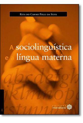A Sociolinguística E A Língua Materna - Silva,Rita do Carmo Polli da | Hoshan.org