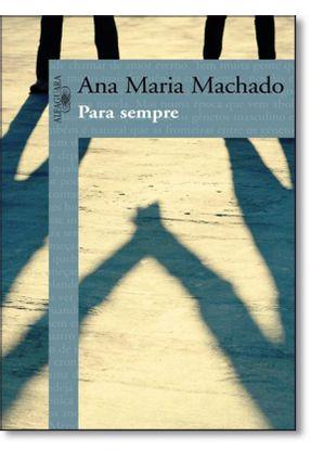 Para Sempre - Machado,Ana Maria | Tagrny.org