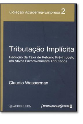 Tributação Implícita - Redução da Taxa de Retorno Pré-imposto em Ativos Favoravelmente Tributados - Wasserman,Claudio | Tagrny.org